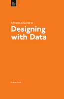A Practical Guide to Designing with Data